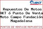 Repuestos De Motos AKT ó Punto De Venta Moto Campo Fundación Magadalena