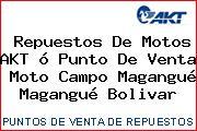 Repuestos De Motos AKT ó Punto De Venta  Moto Campo Magangué Magangué Bolivar