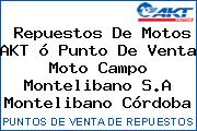 Repuestos De Motos AKT ó Punto De Venta Moto Campo Montelibano S.A Montelibano Córdoba