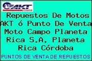 Repuestos De Motos AKT ó Punto De Venta Moto Campo Planeta Rica S.A. Planeta Rica Córdoba