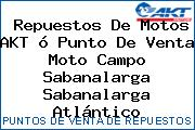 Repuestos De Motos AKT ó Punto De Venta Moto Campo Sabanalarga Sabanalarga Atlántico