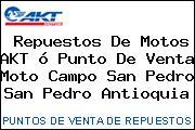 Repuestos De Motos AKT ó Punto De Venta Moto Campo San Pedro San Pedro Antioquia