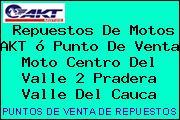 Teléfono y Dirección de repuestos de motos AKT ó Punto de venta Moto Centro del Valle 2, Pradera, Valle del Cauca, Colombia