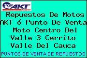 Teléfono y Dirección de repuestos de motos AKT ó Punto de venta  Moto Centro del Valle 3, Cerrito, Valle del Cauca, Colombia