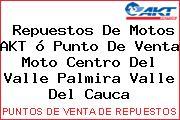 Teléfono y Dirección de repuestos de motos AKT ó Punto de venta Moto Centro del Valle, Palmira, Valle del Cauca, Colombia
