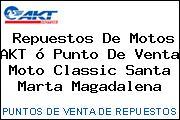 Repuestos De Motos AKT ó Punto De Venta Moto Classic Santa Marta Magadalena