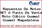 Repuestos De Motos AKT ó Punto De Venta Moto Cúbico Guamal Guamal Magadalena