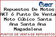 Repuestos De Motos AKT ó Punto De Venta Moto Cúbico Santa Ana Santa Ana Magadalena