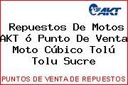 Repuestos De Motos AKT ó Punto De Venta Moto Cúbico Tolú Tolu Sucre