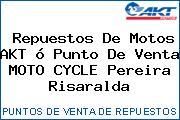 Repuestos De Motos AKT ó Punto De Venta MOTO CYCLE Pereira Risaralda