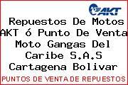 Repuestos De Motos AKT ó Punto De Venta Moto Gangas Del Caribe S.A.S Cartagena Bolivar