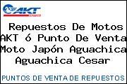 Repuestos De Motos AKT ó Punto De Venta Moto Japón Aguachica Aguachica Cesar