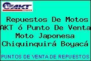 Repuestos De Motos AKT ó Punto De Venta Moto Japonesa Chiquinquirá Boyacá