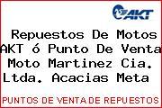 Repuestos De Motos AKT ó Punto De Venta Moto Martinez Cia. Ltda. Acacias Meta