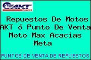 Repuestos De Motos AKT ó Punto De Venta Moto Max Acacias Meta