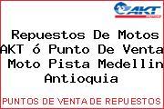 Repuestos De Motos AKT ó Punto De Venta  Moto Pista Medellin Antioquia