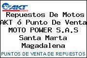 Repuestos De Motos AKT ó Punto De Venta MOTO POWER S.A.S Santa Marta Magadalena