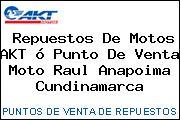 Repuestos De Motos AKT ó Punto De Venta Moto Raul Anapoima Cundinamarca