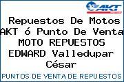 Repuestos De Motos AKT ó Punto De Venta MOTO REPUESTOS EDWARD Valledupar César