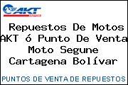 Repuestos De Motos AKT ó Punto De Venta Moto Segune Cartagena Bolívar
