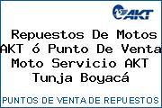 Repuestos De Motos AKT ó Punto De Venta Moto Servicio AKT Tunja Boyacá