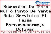 Repuestos De Motos AKT ó Punto De Venta Moto Servicios El Paisa Barrancabermeja Bolivar