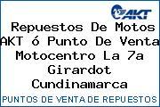 Repuestos De Motos AKT ó Punto De Venta Motocentro La 7a Girardot Cundinamarca