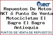 Repuestos De Motos AKT ó Punto De Venta Motocicletas El Bagre El Bagre Antioquia