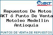 Repuestos De Motos AKT ó Punto De Venta  Motoleo Medellin Antioquia