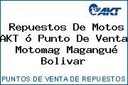Repuestos De Motos AKT ó Punto De Venta  Motomag Magangué Bolivar
