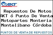 Repuestos De Motos AKT ó Punto De Venta Motopartes Monteria Montelibano Córdoba