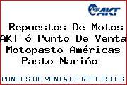 Repuestos De Motos AKT ó Punto De Venta Motopasto Américas Pasto Nariño