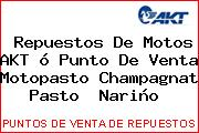 Repuestos De Motos AKT ó Punto De Venta Motopasto Champagnat Pasto  Nariño
