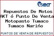 Repuestos De Motos AKT ó Punto De Venta Motopasto Tumaco Tumaco Nariño