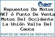 Teléfono y Dirección de repuestos de motos AKT ó Punto de venta Motos del Occidente, La Unión, Valle del Cauca, Colombia
