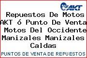 Teléfono y Dirección de repuestos de motos AKT ó Punto de venta  Motos del Occidente Manizales, Manizales, Caldas, Colombia