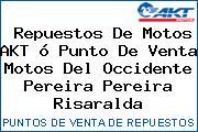 Repuestos De Motos AKT ó Punto De Venta Motos Del Occidente Pereira Pereira Risaralda