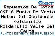 Teléfono y Dirección de repuestos de motos AKT ó Punto de venta Motos del Occidente Roldanillo, Roldanillo, Valle del Cauca, Colombia