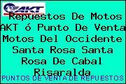 Repuestos De Motos AKT ó Punto De Venta Motos Del Occidente Santa Rosa Santa Rosa De Cabal Risaralda