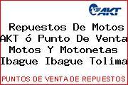 Repuestos De Motos AKT ó Punto De Venta Motos Y Motonetas Ibague Ibague Tolima