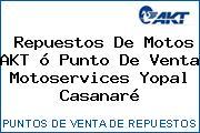 Repuestos De Motos AKT ó Punto De Venta Motoservices Yopal Casanaré