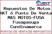 Repuestos De Motos AKT ó Punto De Venta M&S MOTOS-FUSA Fusagasuga Cundinamarca