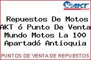 Repuestos De Motos AKT ó Punto De Venta Mundo Motos La 100 Apartadó Antioquia