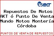 Repuestos De Motos AKT ó Punto De Venta Mundo Motos Montería Córdoba