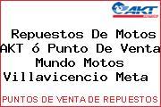 Repuestos De Motos AKT ó Punto De Venta Mundo Motos Villavicencio Meta