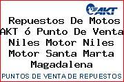 Repuestos De Motos AKT ó Punto De Venta Niles Motor Niles Motor Santa Marta Magadalena