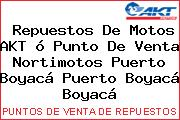 Repuestos De Motos AKT ó Punto De Venta Nortimotos Puerto Boyacá Puerto Boyacá Boyacá