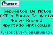 Repuestos De Motos AKT ó Punto De Venta Nuevo Record Apartadó Antioquia