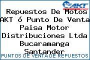 Repuestos De Motos AKT ó Punto De Venta Paisa Motor Distribuciones Ltda Bucaramanga Santander