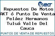 Teléfono y Dirección de repuestos de motos AKT ó Punto de venta Peláez Hermanos, Tuluá, Valle del Cauca, Colombia